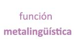 La función metalingüística, una de las funciones de la lengua