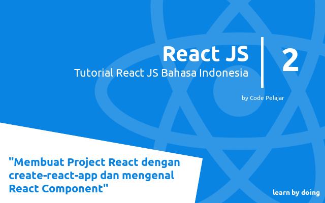 Membuat Project React dengan create-react-app dan Mengenal Tentang React Component