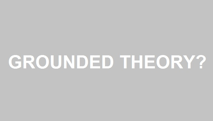 Grounded Research Grounded Theory
