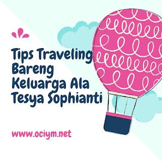 Tips Traveling Bareng Keluarga Ala Tesya Sophianti