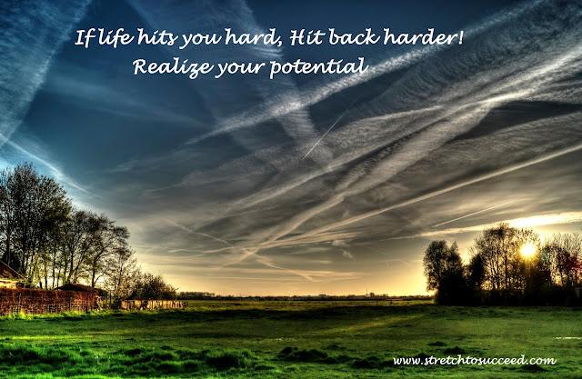 If life hits you hard, hit back harder