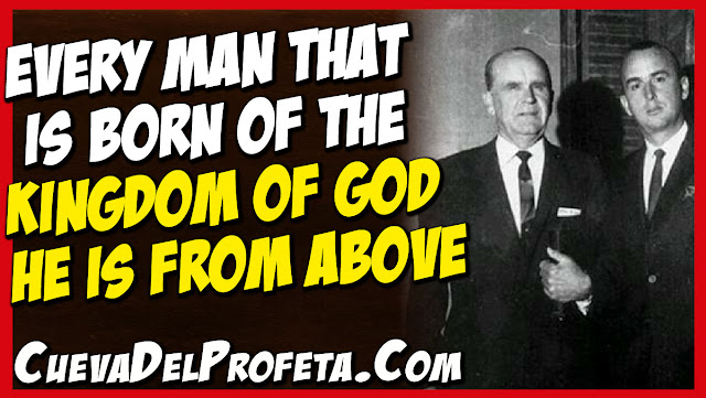 Every man that is born of the Kingdom of God he is from Above - William Marrion Branham Quotes