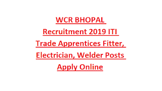WCR BHOPAL Recruitment 2019 ITI Trade Apprentices Fitter, Electrician, Welder Posts Apply Online