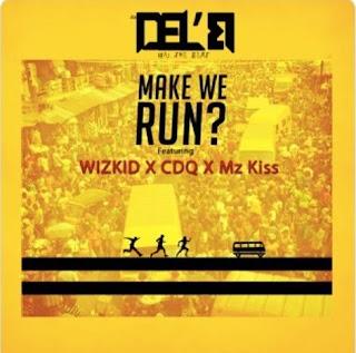 Del'B ft. Wizkid, Mz Kiss & CDQ – Make We Run [Naija Music ]