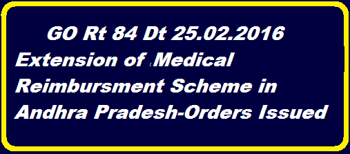 Health, Medical & Family welfare – Employees Health scheme and Medical Reimbursement  system under APIMA Rules 1972 – Further extension – Orders – Issued.   HEALTH MEDICAL AND FAMILY WELFARE (I.1) DEPARTMENT http://www.paatashaala.in/2016/02/go-rt-84-extension-of-medical-reimbursement-scheme.html