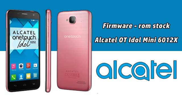 Firmware - rom stock Alcatel OT Idol Mini 6012X