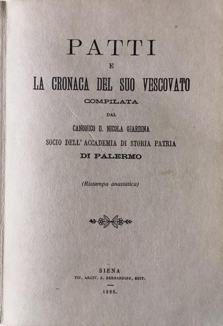 D. Nicola Giardina - Patti e la cronaca del suo Vescovato. Rist. Anast. del  1888. Tip Arciv S. Bernardino - Editore, Siena