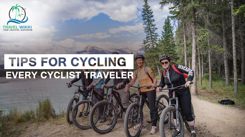 Tips for Cycling for Every Cyclist Traveler