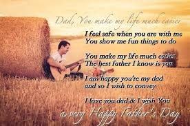 father's day from daughter:I feel safe when you are with me you show me fun things to do you make my life much easier the best  father I know is you I am happy you're my dad