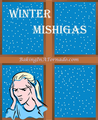 Winter Mishigas, or how to amuse yourself while stuck indoors. | Graphic property of www.BakingInATornado.com | #MyGraphics #winter