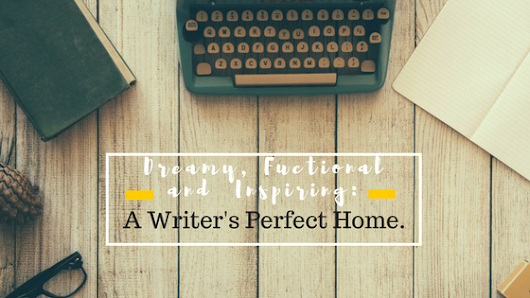Dreamy, Fuctional and Inspiring: A Writer's Perfect Home. | Kelly Allen Writer