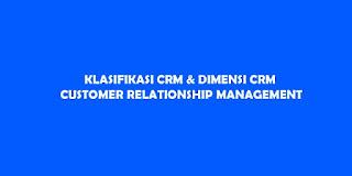 Klasifikasi CRM Dan Dimensi CRM (Costumer Relationship Management)