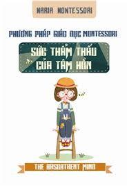 Phương Pháp Giáo Dục Montessori - Sức Thẩm Thấu Của Tâm Hồn - Maria Montessori