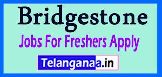 Bridgestone Recruitment 2017 Jobs For Freshers Apply