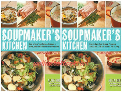 SOUPMAKER'S KITCHEN - How To Save Your Scraps, Prepare a Stock and Craft the Perfect Pot of Soup