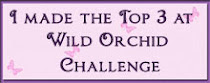 I made Top 3 at Wild Orchid Crafts