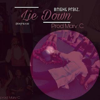 MUSIC: Bright Praiz - Lie down ||@brightpraiz