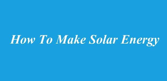 How To Make Solar Energy