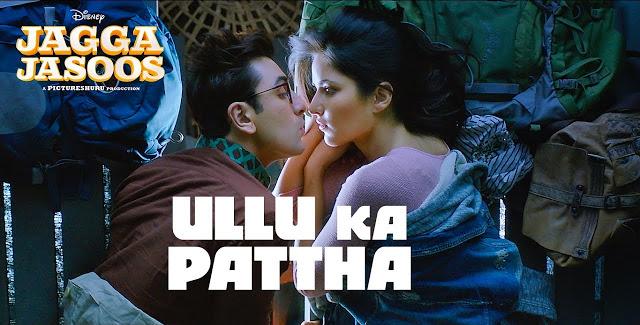ULLU KA PATTHA Lyrics – Jagga Jasoos | Arijit Singh, Nikhita Gandhi