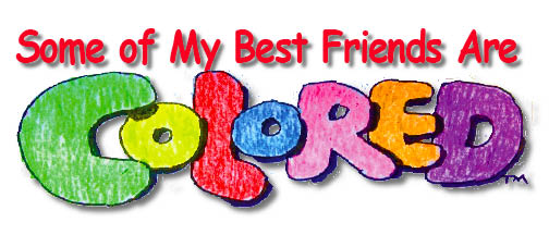 Some of My Best Friends Are Colored