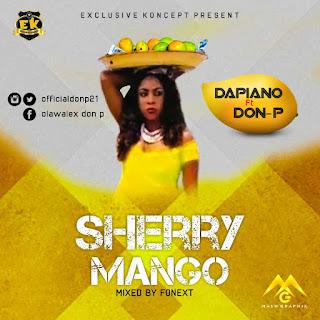 [New Music] Dapiano - Sherry Mango Feat. Don P [Prod. By Fonext]