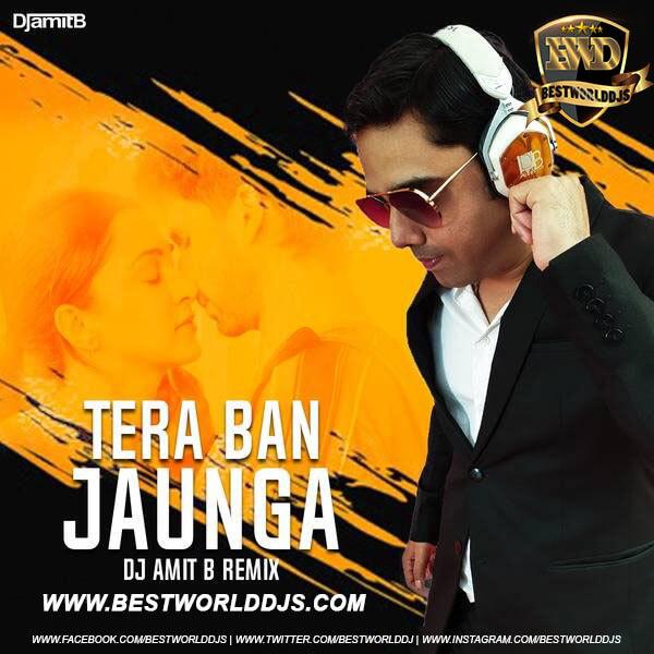 Tera Ban Jaunga (Remix) - DJ Amit B