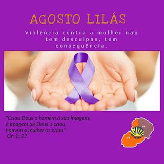 AGOSTO LILÁS: violência contra a mulher não tem desculpas, tem consequência.
