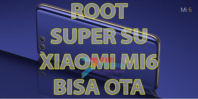 Bisakah Root superSU di Xiaomi Mi6 Tapi Tetap Bisa Update OTA? Bisa Sangat: Ini Tutorial Caranya!