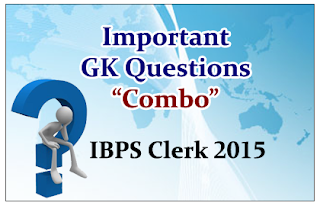 Important GK Questions Combo for Upcoming IBPS Clerk Exam 2015