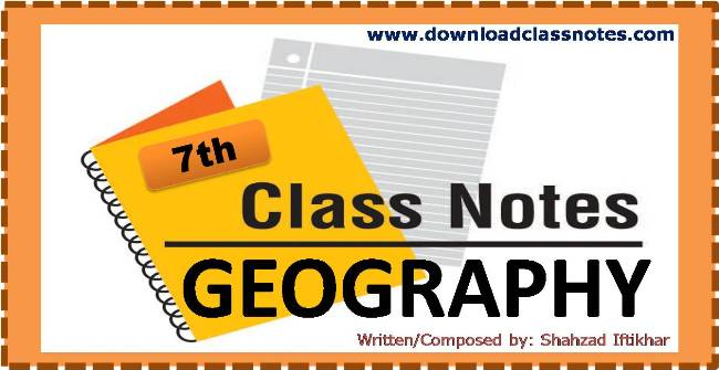 7th Class Geography Notes for Islamabad Model Schools and Colleges