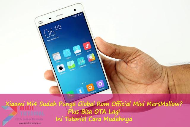 Xiaomi Mi4 Sudah Punya Global Rom Official Miui MarsMallow? Plus Bisa OTA Lagi: Ini Tutorial Cara Mudahnya
