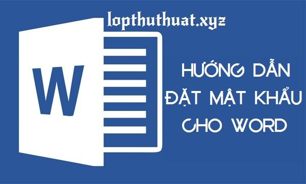Hướng dẫn đặt mật khẩu cho tài liệu Word