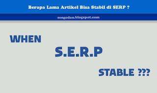 Berapa Lama Artikel Bisa Stabil di SERP ?