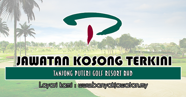 Jawatan Kosong 2018 di Tanjong Puteri Golf Resort Bhd