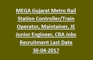 MEGA Gujarat Metro Rail Station Controller, Train Operator, Maintainer, JE Junior Engineer, CRA Jobs Recruitment Last Date 30-04-2017