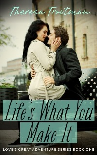 Life's What You Make It (Theresa Troutman)