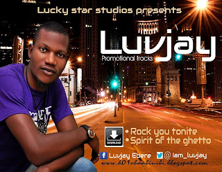@NAIJAMUSICCTY MUSIC: LUVJAY - Rock you tonite + Spirit of the Ghetto @iam_luvjay