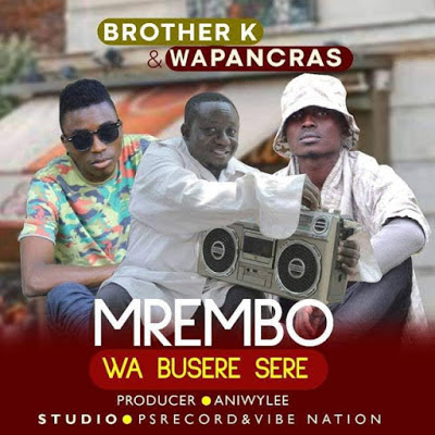 Brother K Ft. Wapancras - Mrembo wa Buseresere ( Naija 2018 ) ( DOWNLOAD )