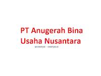Lowongan Kerja PT Anugerah Bina Usaha Nusantara Terbaru