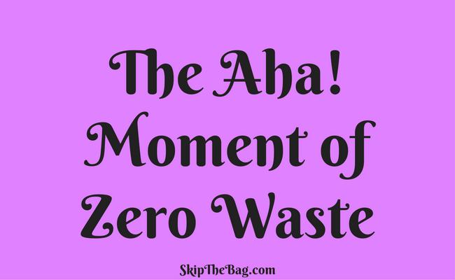 The Aha Moment of Zero Waste