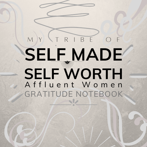 My Tribe of SELF MADE, SELF WORTH, Affluent Women Gratitude Notebook