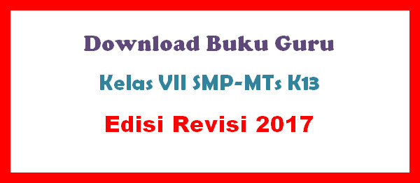 Download Buku Guru Kelas VII SMP-MTs K13 Edisi Revisi 2017