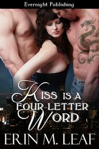 Kiss Is A Four-Letter Word by Erin M. Leaf
