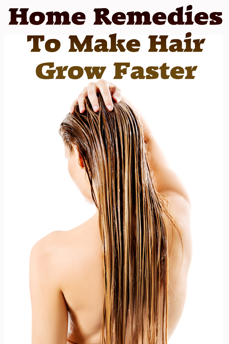 Home Remedies To Make Hair Grow Faster