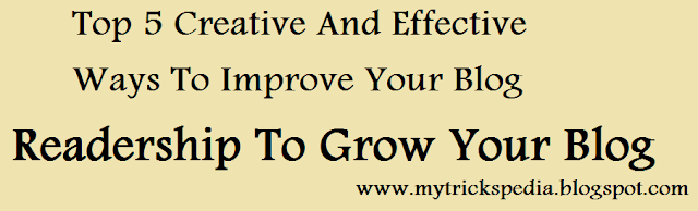 Top 5 Creative And Effective Ways To Improve Your Blog Readership To Grow Your Blog