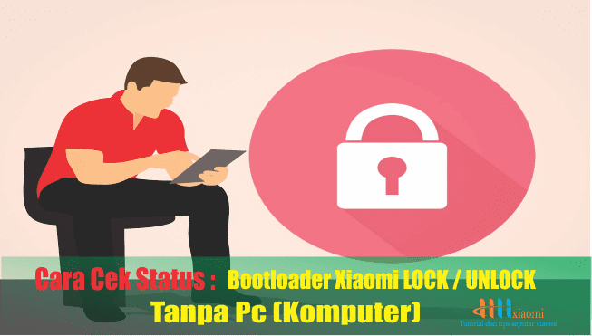 Cara cek status bootloader xiaomi Lock / Unlock tanpa PC (komputer)