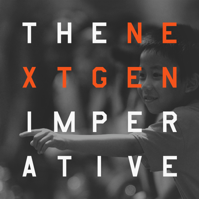 "Sermon Notes 7-17-2016 ""The Next Gen Imperative Begins with"