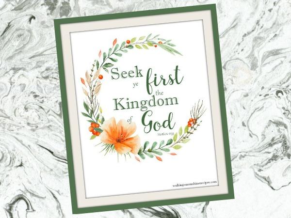 Seek ye first the kingdom of God Matthew 6:33 FREE printable from Walking on Sunshine Recipes.