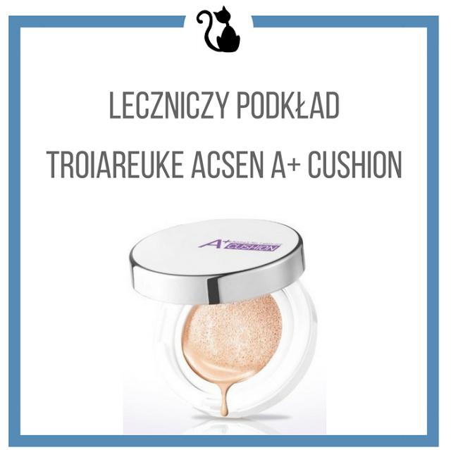 Leczniczy podkład, czyli Troiareuke Acsen A+ Cushion