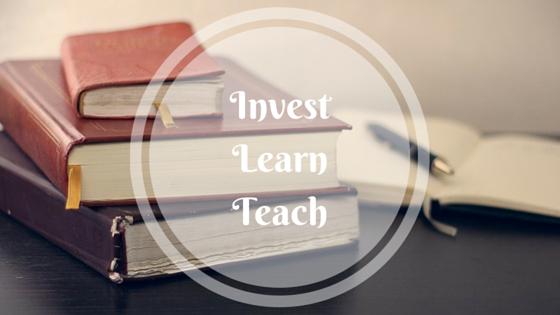 Invest, Learn, Teach